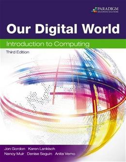 Our Digital World: Introduction to Computing: Text, by Gordon, 3rd Edition 9780763863029