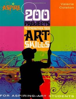 200 Projects to Strengthen Your Art Skills: For Aspiring Art Students, by Colston 9780764138119