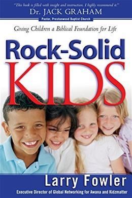 Rock-Solid Kids: Giving Children a Biblical Foundation for Life 9780764220159