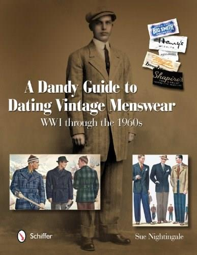 A Dandy Guide to Dating Vintage Menswear: Wwi Through the 1960s 9780764338908