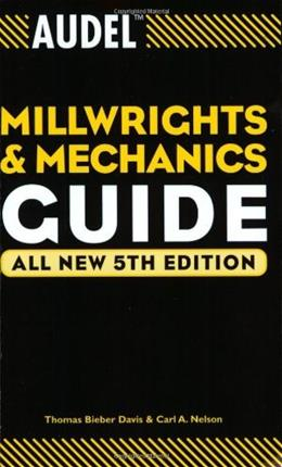 Audel Millwrights and Mechanics Guide, by Davis, 5th Edition 9780764541711