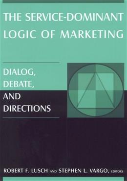 Service-Dominant Logic of Marketing: Dialog, Debate, and Directions, by Lusch 9780765614919