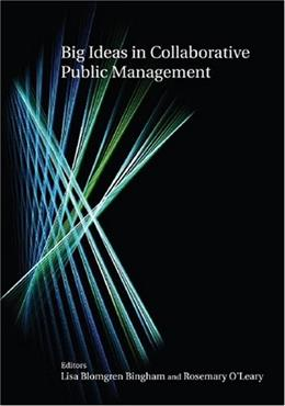 Big Ideas in Collaborative Public Management, by Bingham 9780765621191