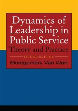Dynamics of Leadership in Public Service: Theory and Practice, by Van Wart, 2nd Edition 9780765623652