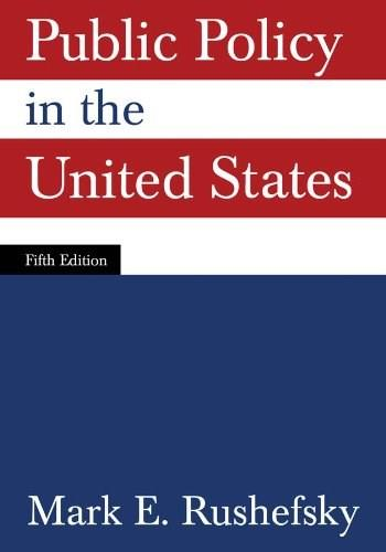 Public Policy In United States, by Rushefsky, 5th Edition 9780765625298