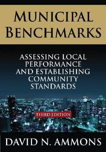 Municipal Benchmarks: Assessing Local Performance and Establishing Community Standards, by Ammons, 3rd Edition 9780765626608