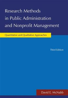 Research Methods in Public Administration and Nonprofit Management: Quantitative and Qualitative Approaches, by McNabb, 3rd Edition 9780765631305