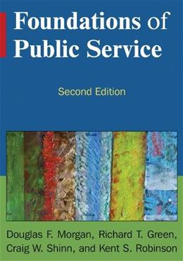 Foundations of Public Service, by Morgan, 2nd Edition 9780765634597