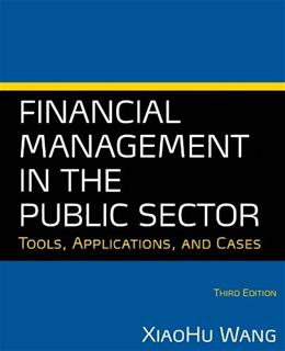 Financial Management in the Public Sector: Tools, Applications, and Cases, by Wang, 3rd Edition 9780765636898