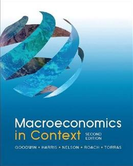 Macroeconomics in Context, by Goodwin, 2nd Edition 9780765638748