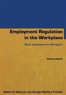 Employment Regulation in the Workplace: Basic Compliance for Managers, by Robinson 2 9780765640802