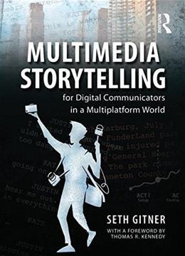 Multimedia Storytelling for Digital Communicators in a Multiplatform World, by Gitner 9780765641328