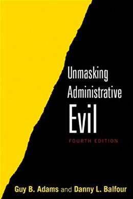 Unmasking Administrative Evil, by Adams, 4th Edition 9780765642912