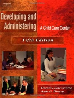 Developing and Administering a Child Care Center, by Sciarra, 5th Edition 9780766839267