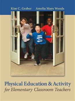 Physical Education and Activity for Elementary Classroom Teachers, by Graber 9780767412773