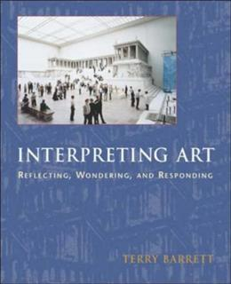 Interpreting Art: Reflecting, Wondering, and Responding, by Barrett 9780767416481