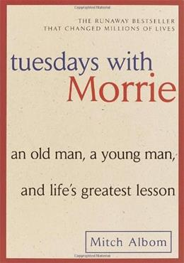Tuesdays with Morrie: An Old Man, a Young Man, and Lifes Greatest Lesson, by Albom 9780767905923