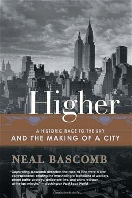 Higher: A Historic Race to the Sky and the Making of a City 9780767912686