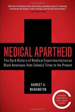 Medical Apartheid: The Dark History of Medical Experimentation on Black Americans from Colonial Times to the Present, by Washington 9780767915472