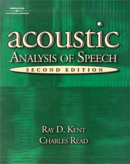 Acoustic Analysis of Speech, by Kent, 2nd Edition 9780769301129