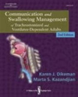 Communication and Swallowing Management of Tracheostomized and Ventilator Dependent Adults, by Dikeman, 2nd Edition 9780769302454
