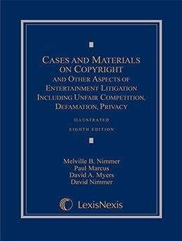 Cases and Materials on Copyright and Other Aspects of Entertainment Litigation Including Unfair Competition, Defamation, Privacy, by Nimmer, 8th Edition 9780769847351