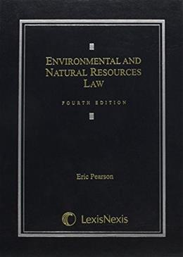 Environmental and Natural Resources Law, by Pearson, 4th Edition 9780769847481