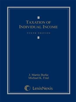 Taxation of Individual Income, by Burke, 10th Edition 9780769848914