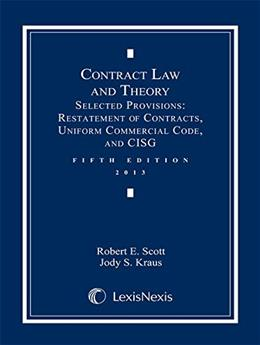 Contract Law and Theory: Selected Provisions: Restatement of Contracts and Uniform Commercial Code, by Scott, 5th Edition 9780769848952