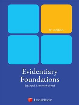 Evidentiary Foundations, by Imwinkelried, 8th Edition 9780769848990
