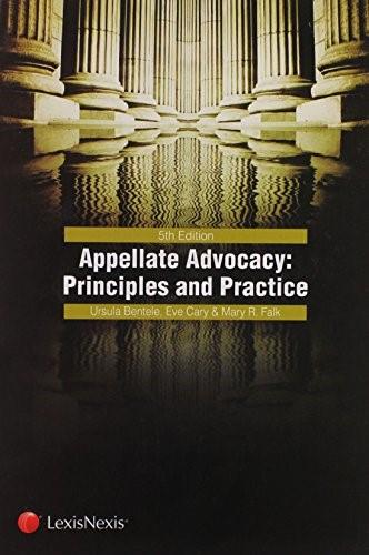 Appellate Advocacy Principles and Practice, by Bentele, 5th Edition 9780769849119