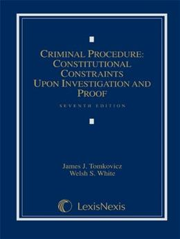 Criminal Procedure: Constitutional Constraints Upon Investigation and Proof 7 9780769852867