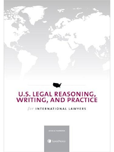 U.S. Legal Reasoning, Writing, and Practice for International Lawyers, by Thornton 9780769856568