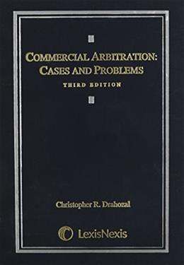 Commercial Arbitration: Cases and Problems, by Drahozal, 3rd Edition 9780769859873