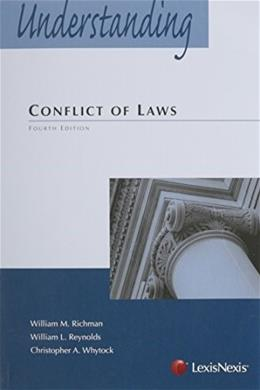 Understanding Conflict of Laws, by Richman, 4th Edition 9780769864495