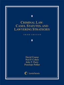 Criminal Law: Cases, Materials, and Lawyering Strategies, by Crump, 3rd Edition 9780769882703
