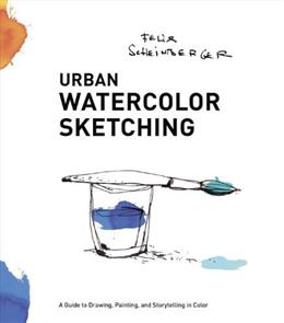 Urban Watercolor Sketching: A Guide to Drawing, Painting, and Storytelling in Color 9780770435219