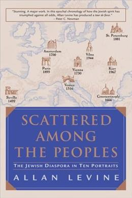 Scattered Among the Peoples: The Jewish Diaspora in Ten Portraits. First Edit 9780771052750