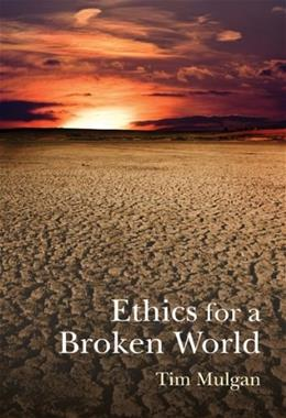 Ethics for a Broken World: Imagining Philosophy After Catastrophe, by Mulgan 9780773539457