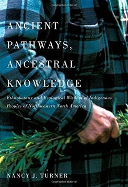 Ancient Pathways, Ancestral Knowledge: Ethnobotany and Ecological Wisdom of Indigenous Peoples of Northwestern North America (McGill-Queens Native and Northern Series) Slp 9780773543805