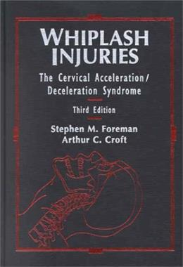 Whiplash Injuries: The Cervical Acceleration, Deceleration Syndrome, by Foreman, 3rd Edition 9780781726818