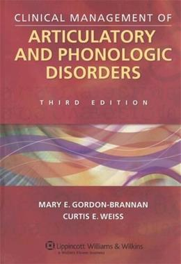 Clinical Management of Articulatory and Phonologic Disorders, by Gordon-Brannan, 3rd Edition 9780781729512