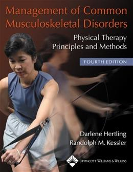 Management of Common Musculoskeletal Disorders: Physical Therapy Principles and Methods, by Hertling, 4th Edition 9780781736268