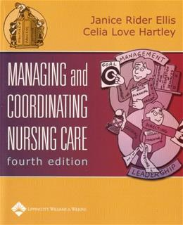 Managing and Coordinating Nursing Care, by Ellis, 4th Edition 9780781741064