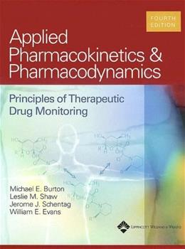 Applied Pharmacokinetics and Pharmacodynamics: Principles of Therapeutic Drug Monitoring, by Burton, 4th Edition 9780781744317