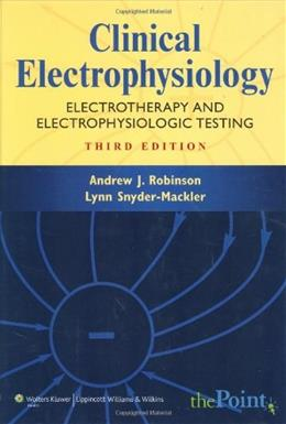 Clinical Electrophysiology: Electrotherapy and Electrophysiologic Testing, by Robinson, 3rd Edition 9780781744843