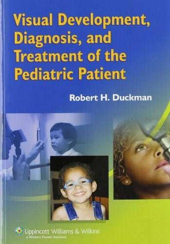 Visual Development, Diagnosis, and Treatment of the Pediatric Patient, by Duckman 9780781752886