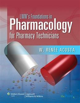 Foundations in Pharmacology for Pharmacy Technicians: A Series for Education and Practice, by Renee PKG 9780781766241