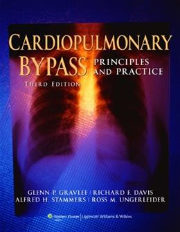 Cardiopulmonary Bypass: Principles and Practice, by Gravlee, 3rd Edtiion 9780781768153