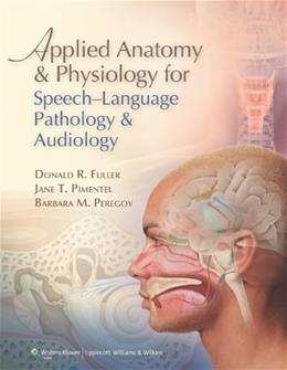 Applied Anatomy and Physiology for Speech-Language Pathology and Audiology PKG 9780781788373